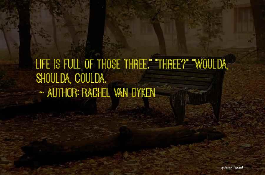 Woulda Coulda Shoulda Quotes By Rachel Van Dyken