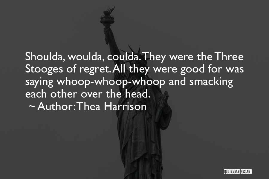 Woulda Coulda Shoulda Quotes By Thea Harrison