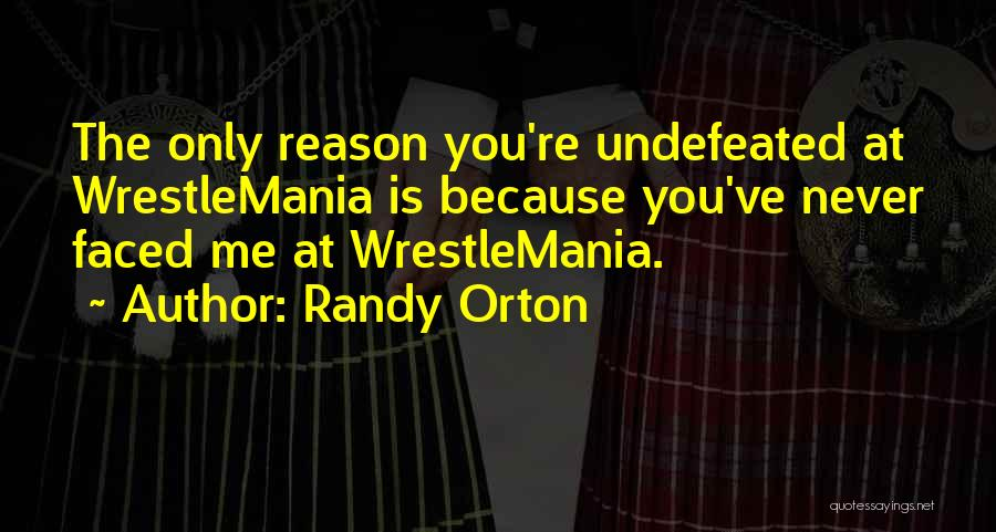 Wrestlemania Quotes By Randy Orton