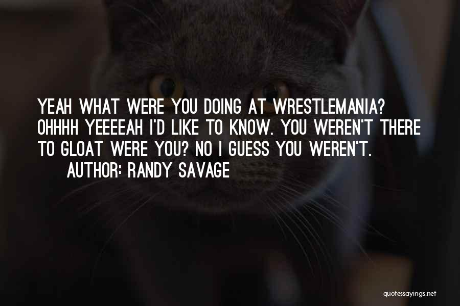 Wrestlemania Quotes By Randy Savage