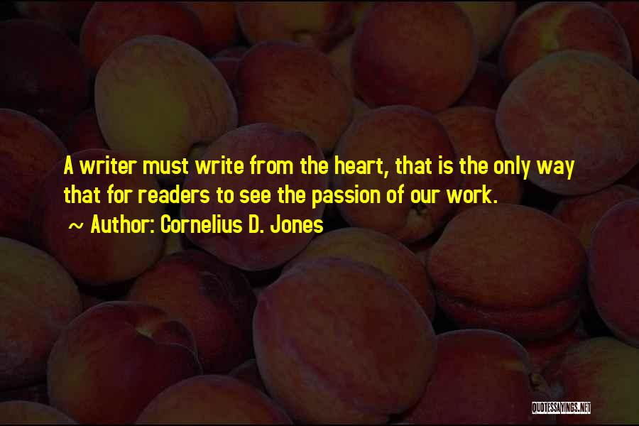 Write From The Heart Quotes By Cornelius D. Jones