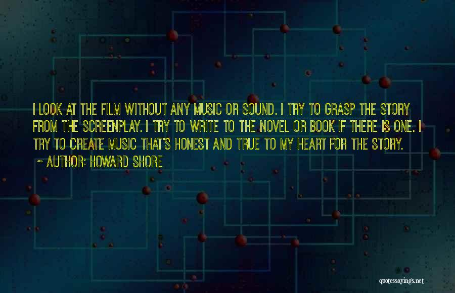 Write From The Heart Quotes By Howard Shore