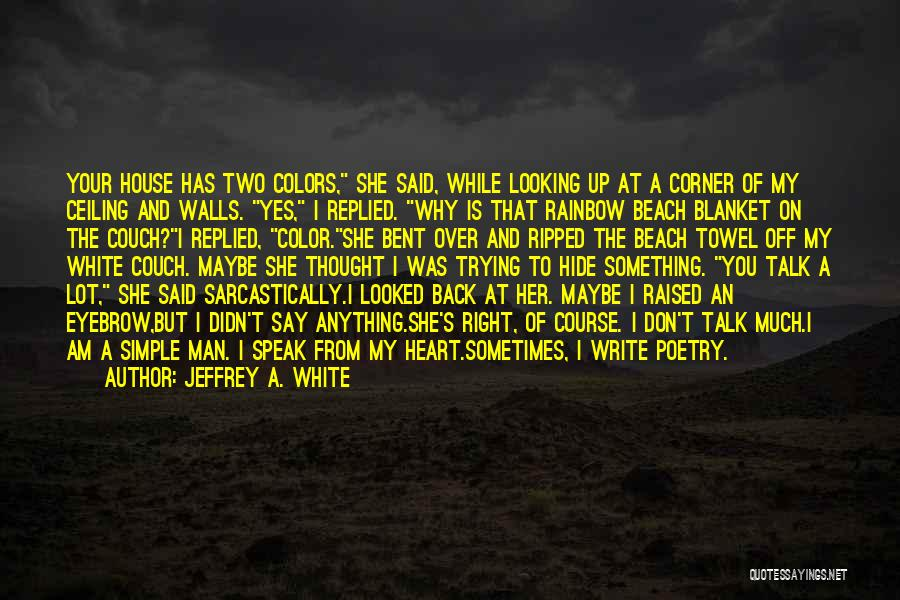 Write From The Heart Quotes By Jeffrey A. White