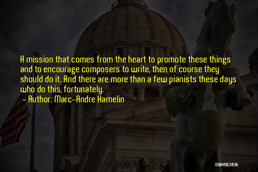 Write From The Heart Quotes By Marc-Andre Hamelin