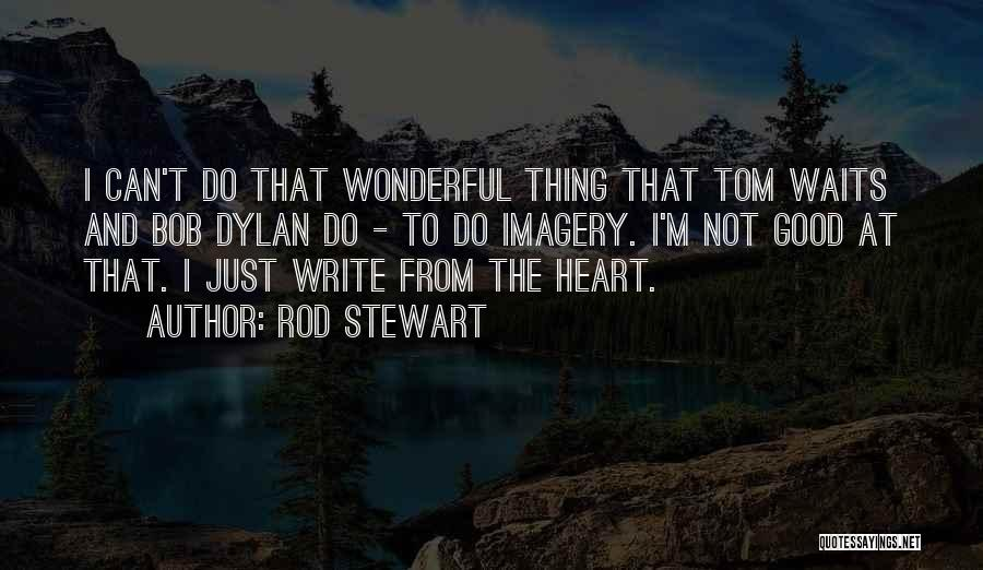 Write From The Heart Quotes By Rod Stewart