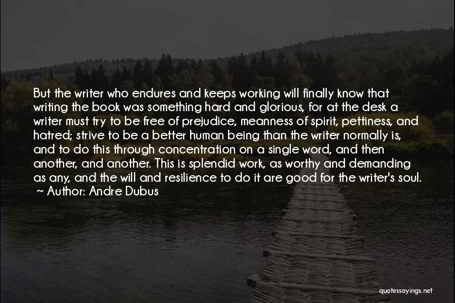 Writing Being Hard Quotes By Andre Dubus