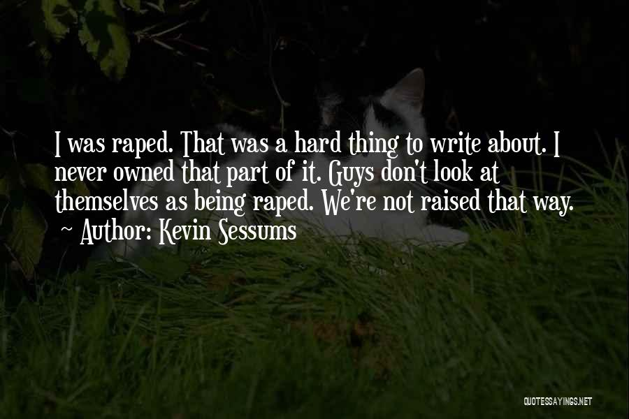 Writing Being Hard Quotes By Kevin Sessums