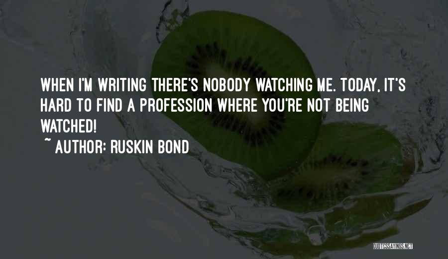 Writing Being Hard Quotes By Ruskin Bond