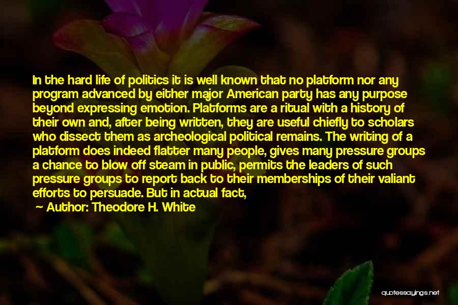 Writing Being Hard Quotes By Theodore H. White