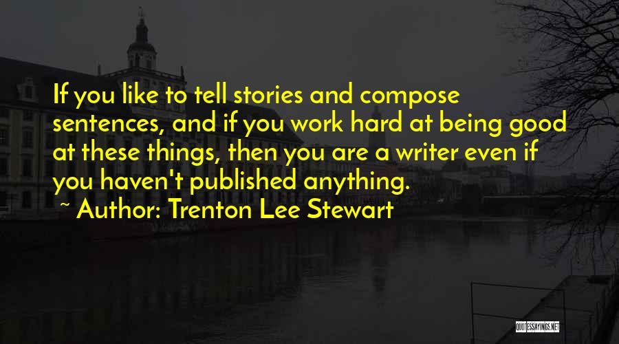 Writing Being Hard Quotes By Trenton Lee Stewart