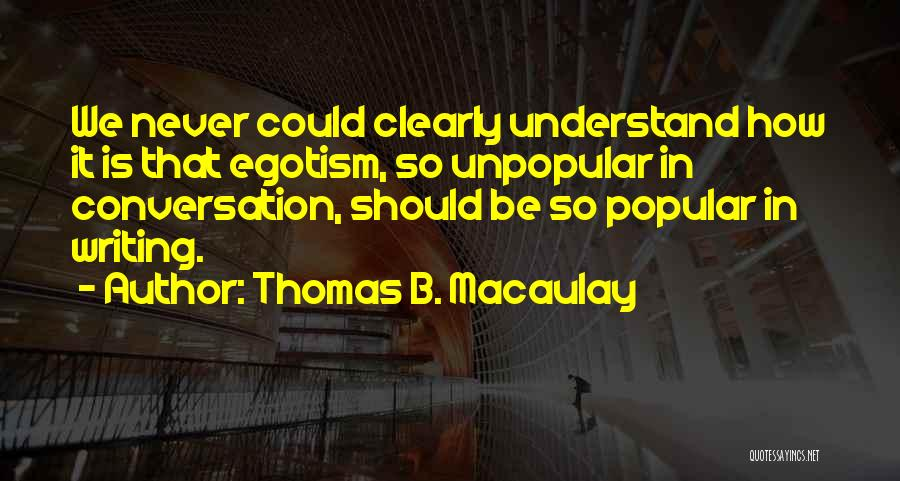 Writing Clearly Quotes By Thomas B. Macaulay