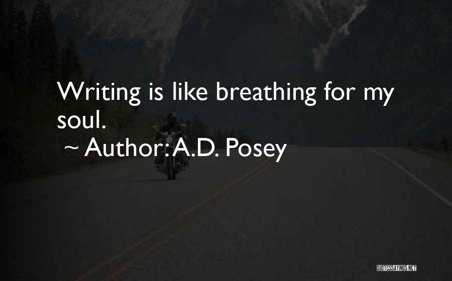 Writing Is Like Quotes By A.D. Posey