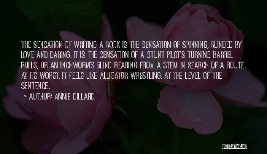 Writing Is Like Quotes By Annie Dillard