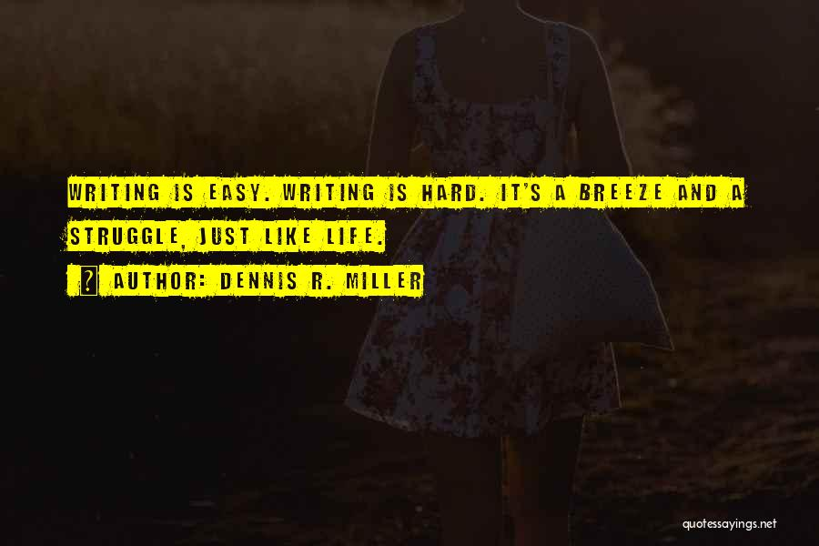 Writing Is Like Quotes By Dennis R. Miller