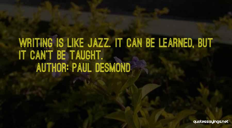 Writing Is Like Quotes By Paul Desmond