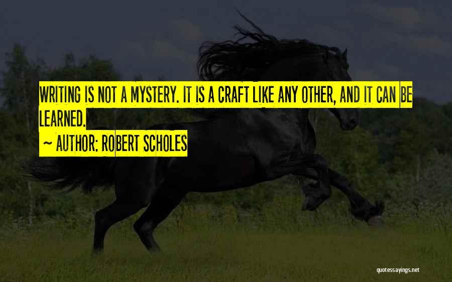 Writing Is Like Quotes By Robert Scholes