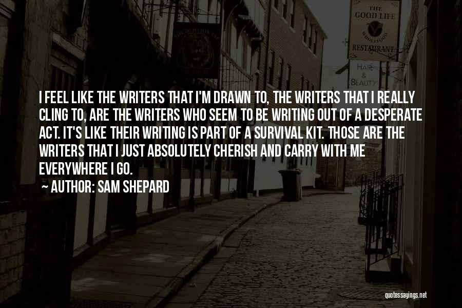 Writing Is Like Quotes By Sam Shepard