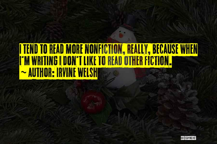 Writing Nonfiction Quotes By Irvine Welsh
