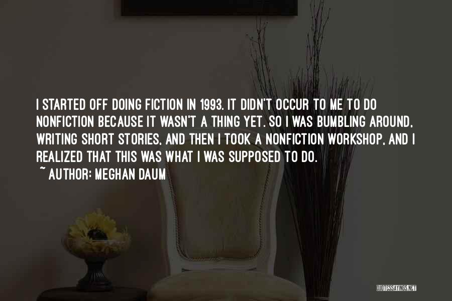 Writing Nonfiction Quotes By Meghan Daum