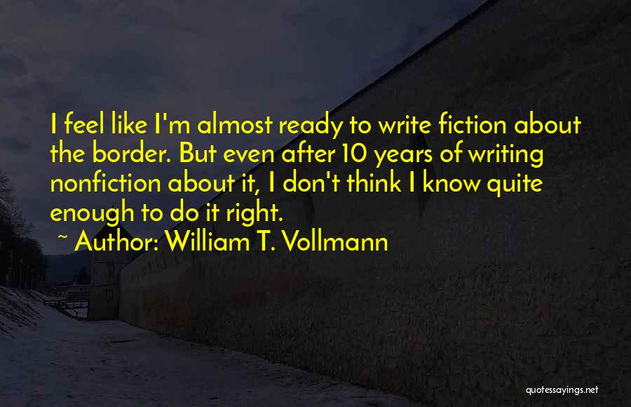 Writing Nonfiction Quotes By William T. Vollmann