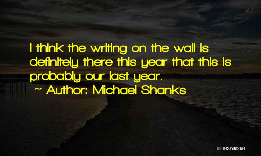 Writing On Wall Quotes By Michael Shanks