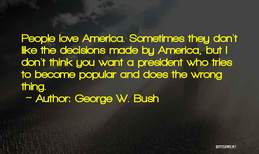 Wrong Decisions In Love Quotes By George W. Bush