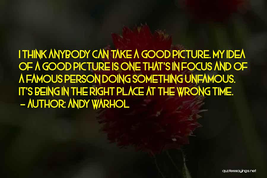 Wrong Place Right Time Quotes By Andy Warhol