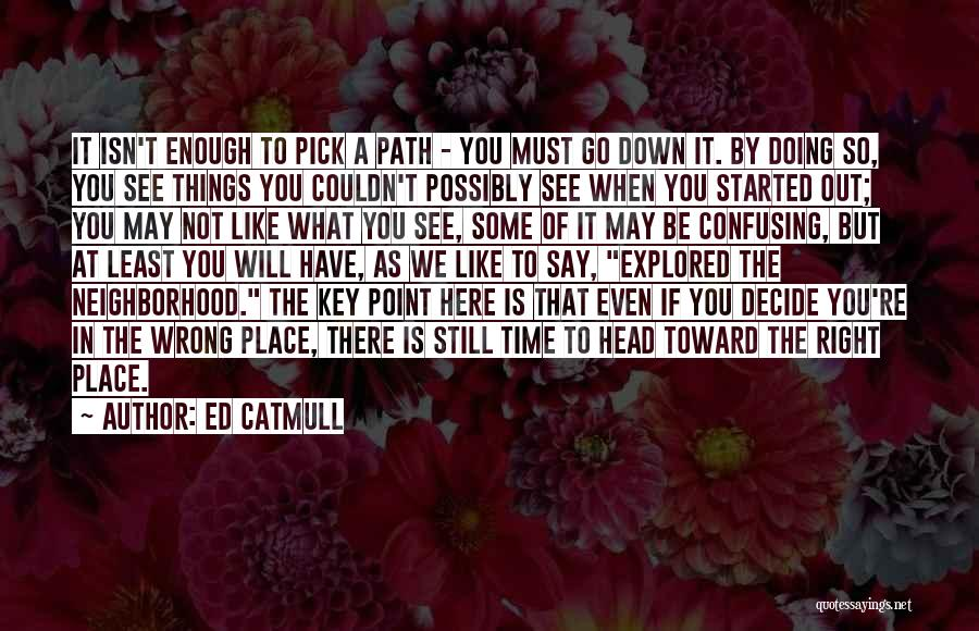 Wrong Place Right Time Quotes By Ed Catmull