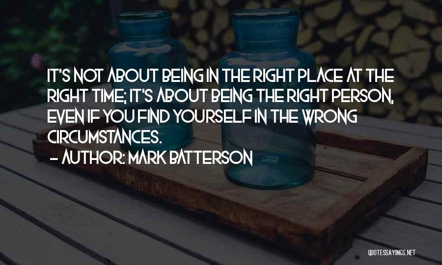 Wrong Place Right Time Quotes By Mark Batterson