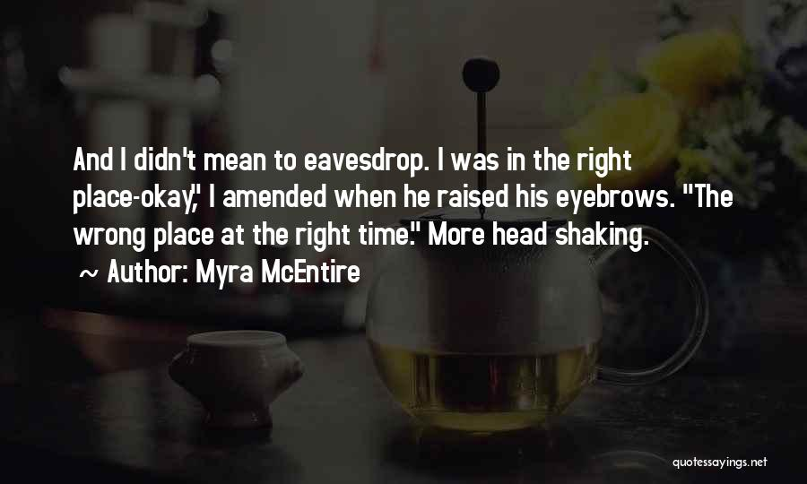 Wrong Place Right Time Quotes By Myra McEntire