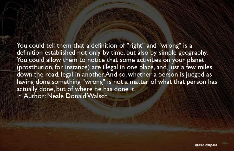Wrong Place Right Time Quotes By Neale Donald Walsch