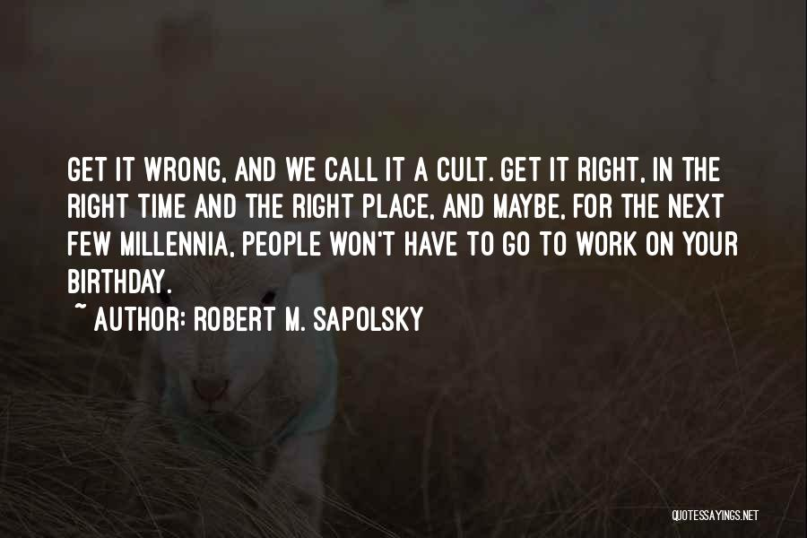 Wrong Place Right Time Quotes By Robert M. Sapolsky
