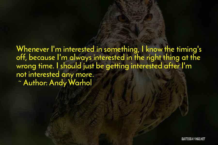 Wrong Timing Quotes By Andy Warhol