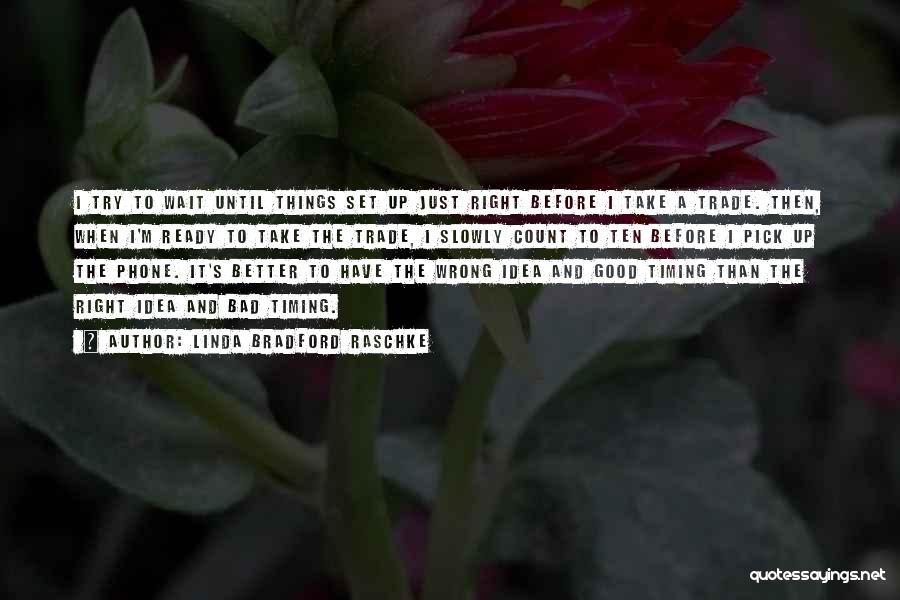 Wrong Timing Quotes By Linda Bradford Raschke