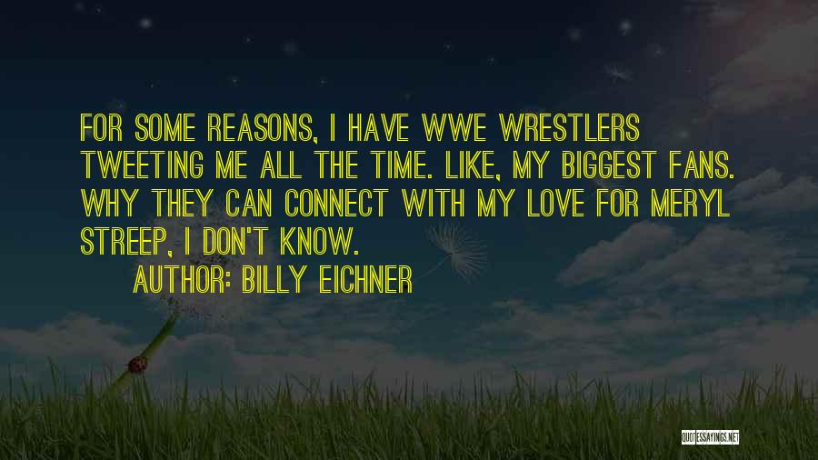 Wwe Wrestlers Quotes By Billy Eichner