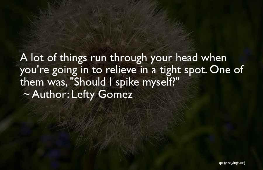 X And Y Funny Quotes By Lefty Gomez