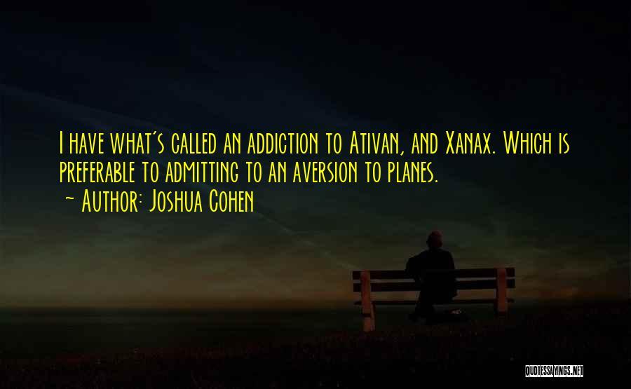 Xanax Addiction Quotes By Joshua Cohen