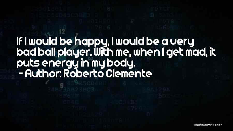 Y U Mad Quotes By Roberto Clemente
