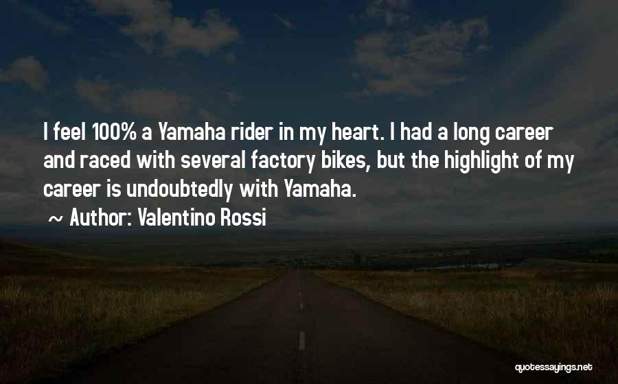 Yamaha Bikes Quotes By Valentino Rossi