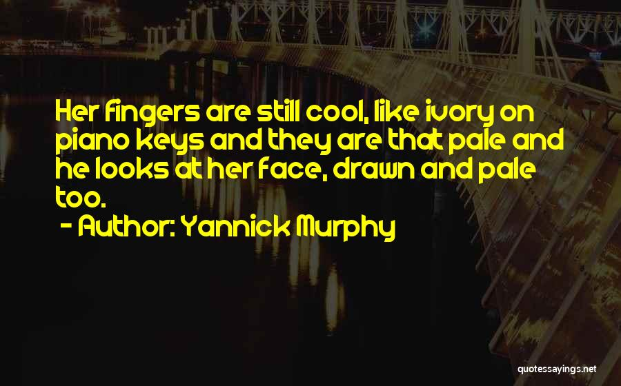 Yannick Murphy Quotes 817954