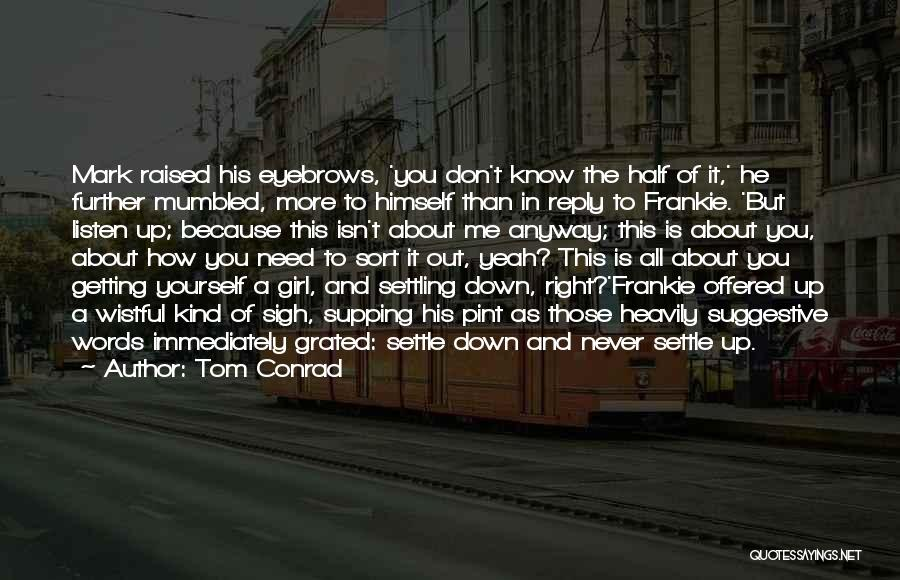 Yeah It Me Quotes By Tom Conrad