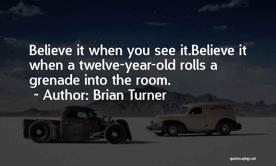Year Twelve Quotes By Brian Turner