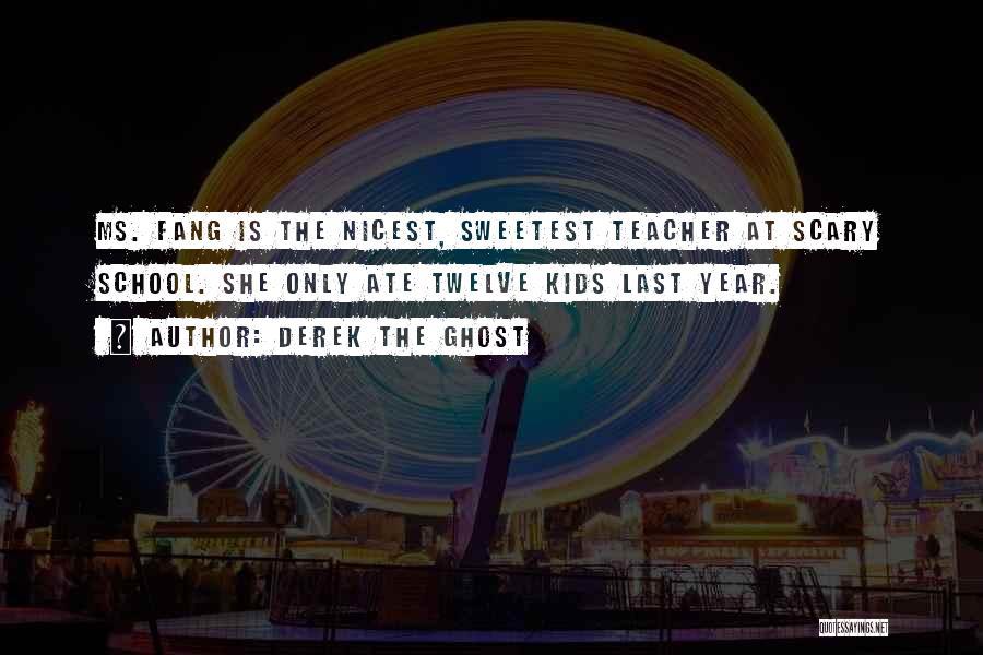 Year Twelve Quotes By Derek The Ghost