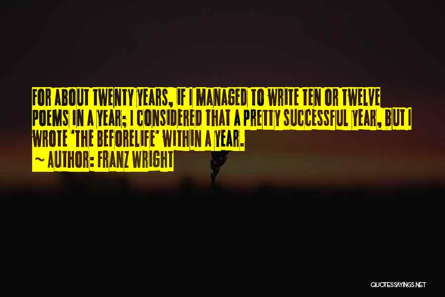 Year Twelve Quotes By Franz Wright