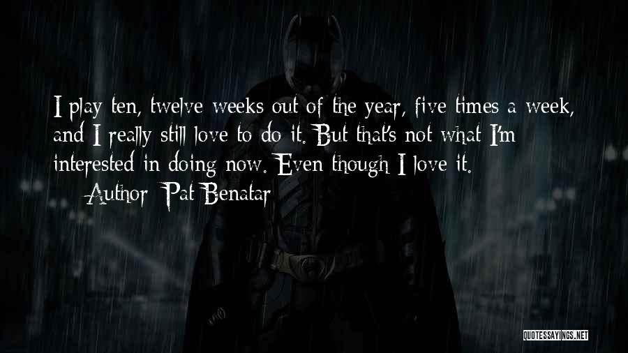 Year Twelve Quotes By Pat Benatar