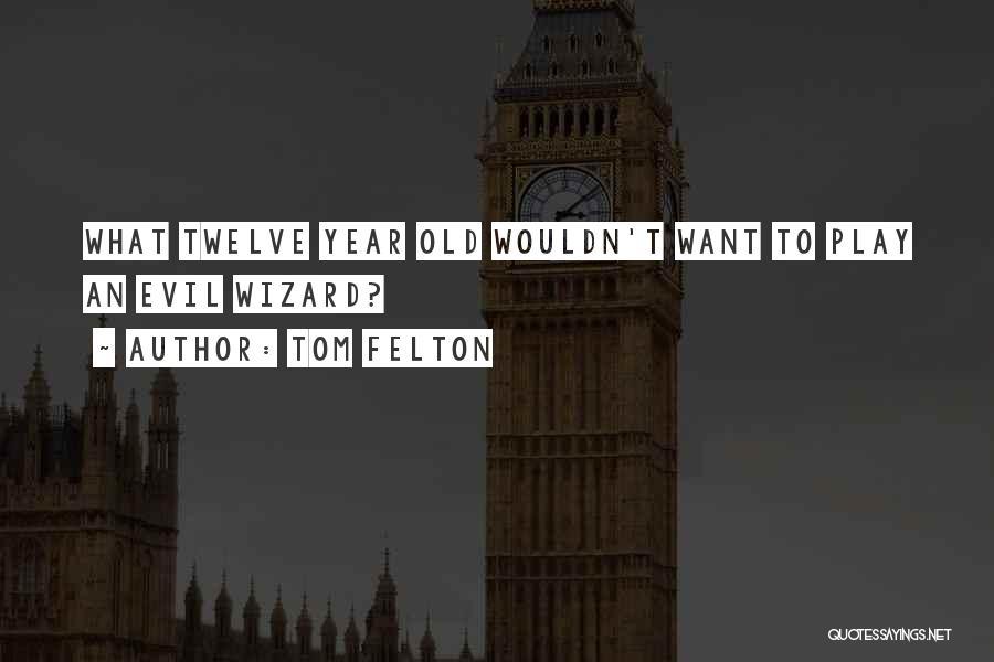 Year Twelve Quotes By Tom Felton