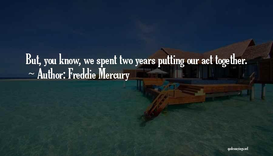 Years Spent Together Quotes By Freddie Mercury