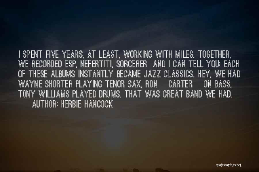 Years Spent Together Quotes By Herbie Hancock
