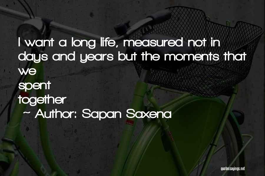 Years Spent Together Quotes By Sapan Saxena
