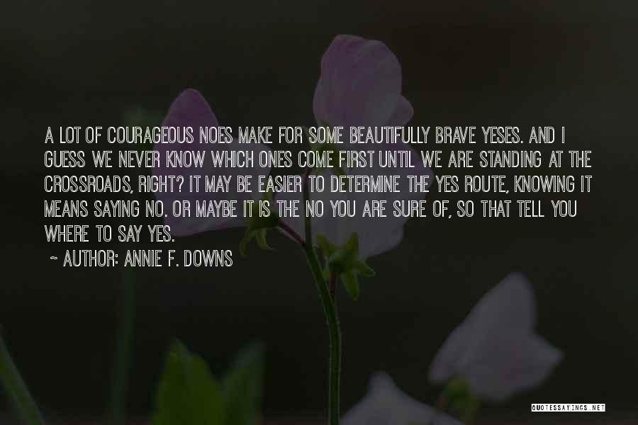 Yes No Maybe Quotes By Annie F. Downs